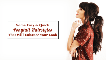 Some Easy & Quick Ponytail Hairstyles That Will Enhance Your Look
