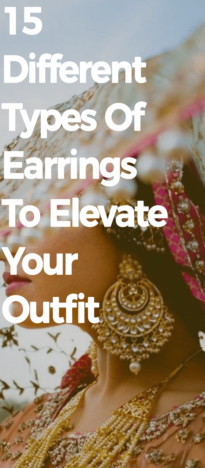 15 Different Types Of Earrings To Elevate Your Outfit.