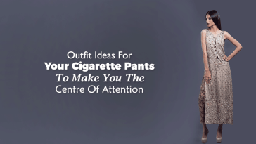 Cigarette Pants Style Guide To Keep Your Fashion Quotient Updated