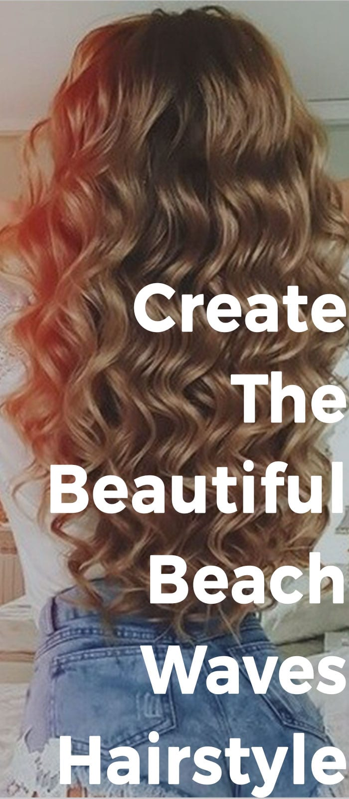 Create The Beautiful Beach Waves Hairstyle