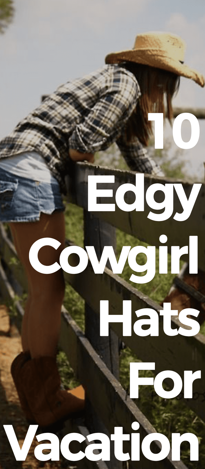 10 Edgy Cowgirl Hats For Vacation.
