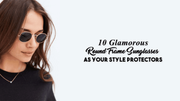 10 Glamorous Round Frame Sunglasses As Your Style Protectors