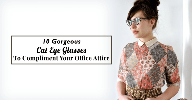 10 Gorgeous Cat Eye Glasses To Compliment Your Office Attire