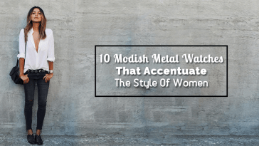 10 Modish Metal Watches That Accentuate The Style Of Women
