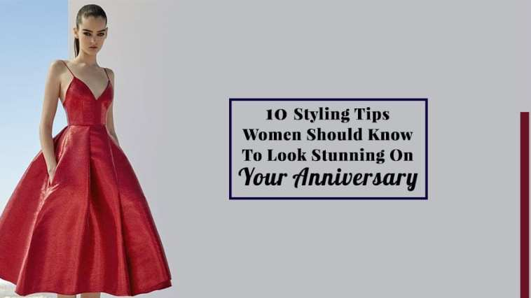 10 Styling Tips Women Should Know To Look Stunning On Your Anniversary