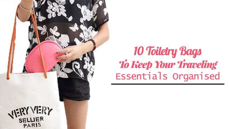 10 Toiletry Bags To Keep Your Traveling Essentials Organised