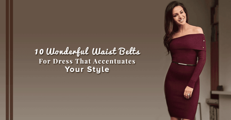 10 Wonderful Waist Belts For Dress That Accentuates Your Style