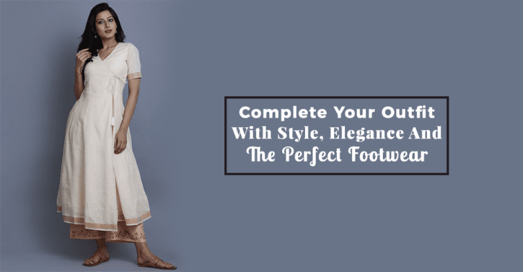 Complete Your Outfit With Style, Elegance And The Perfect Footwear