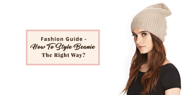 Fashion Guide- How To Style Beanie The Right Way