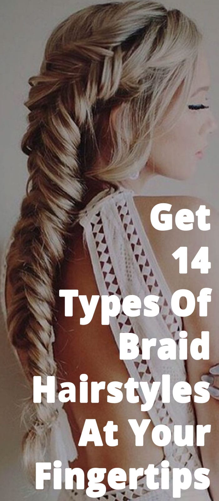 Get 14 Types Of Braid Hairstyles At Your Fingertips
