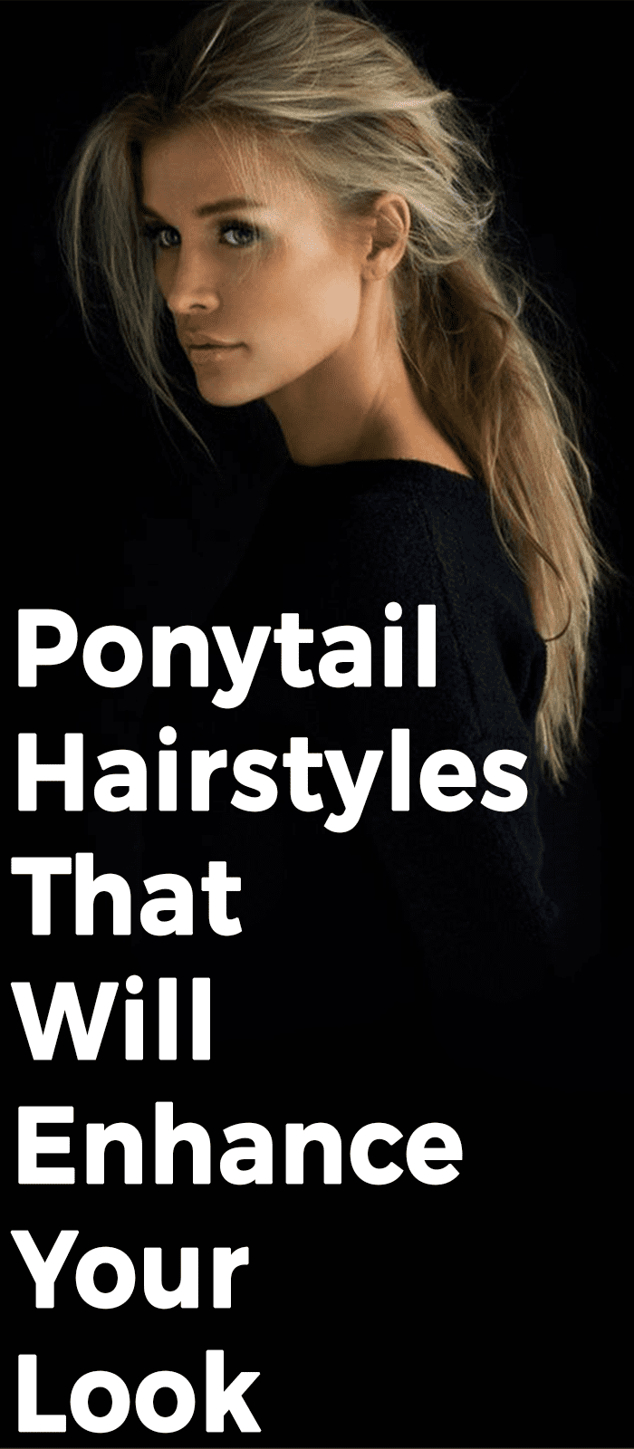 Ponytail Hairstyles That Will Enhance Your Look
