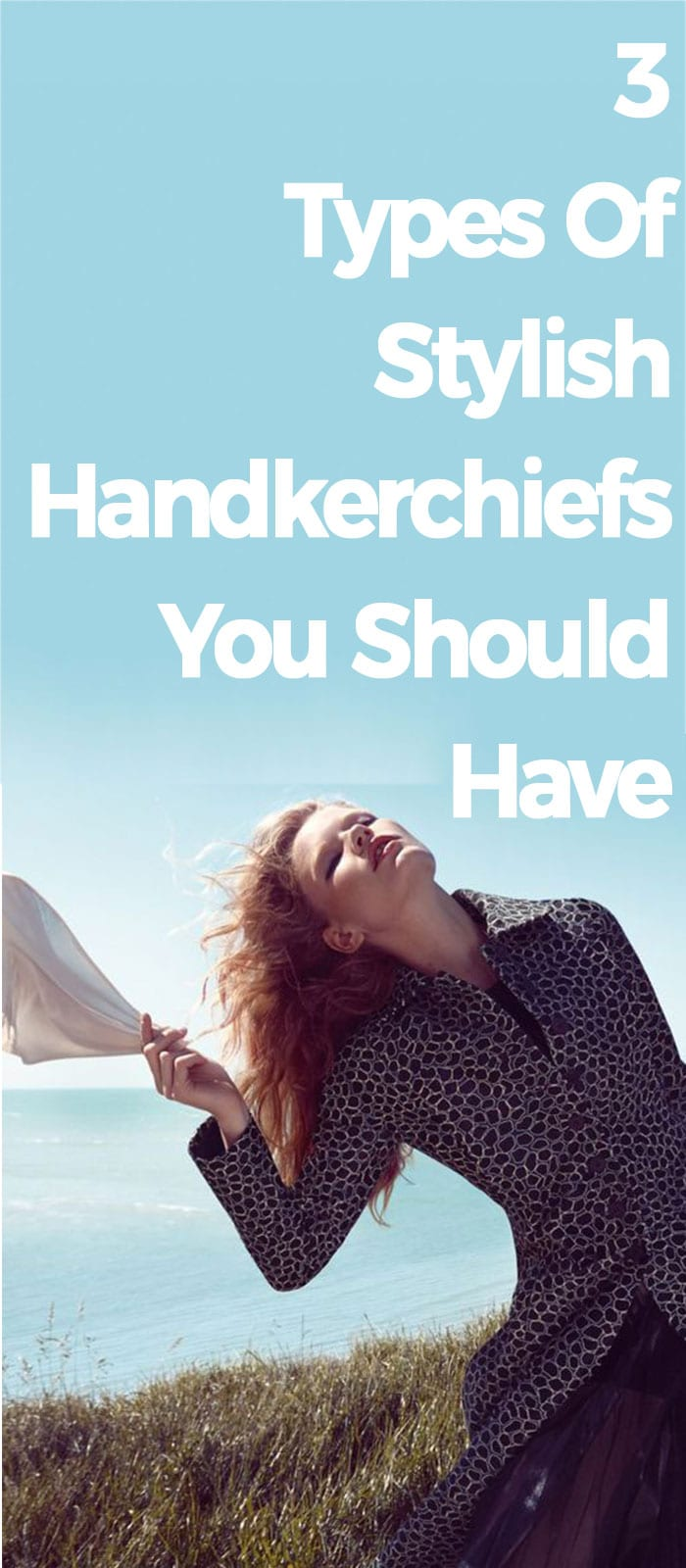 3 Types Of Stylish Handkerchiefs You Should Have!