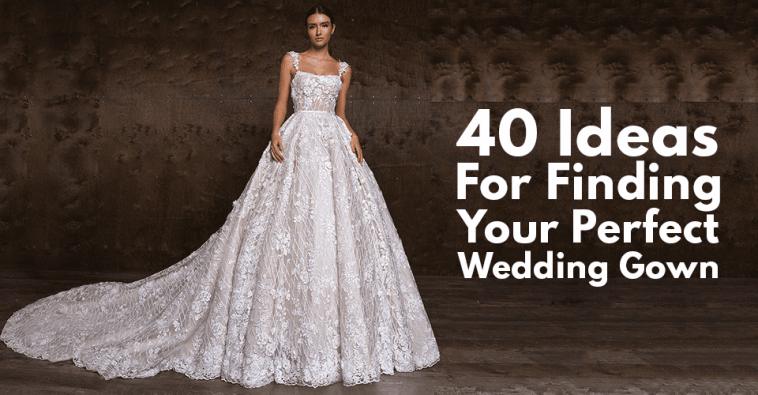 40 Ideas For Finding Your Perfect Wedding Gown