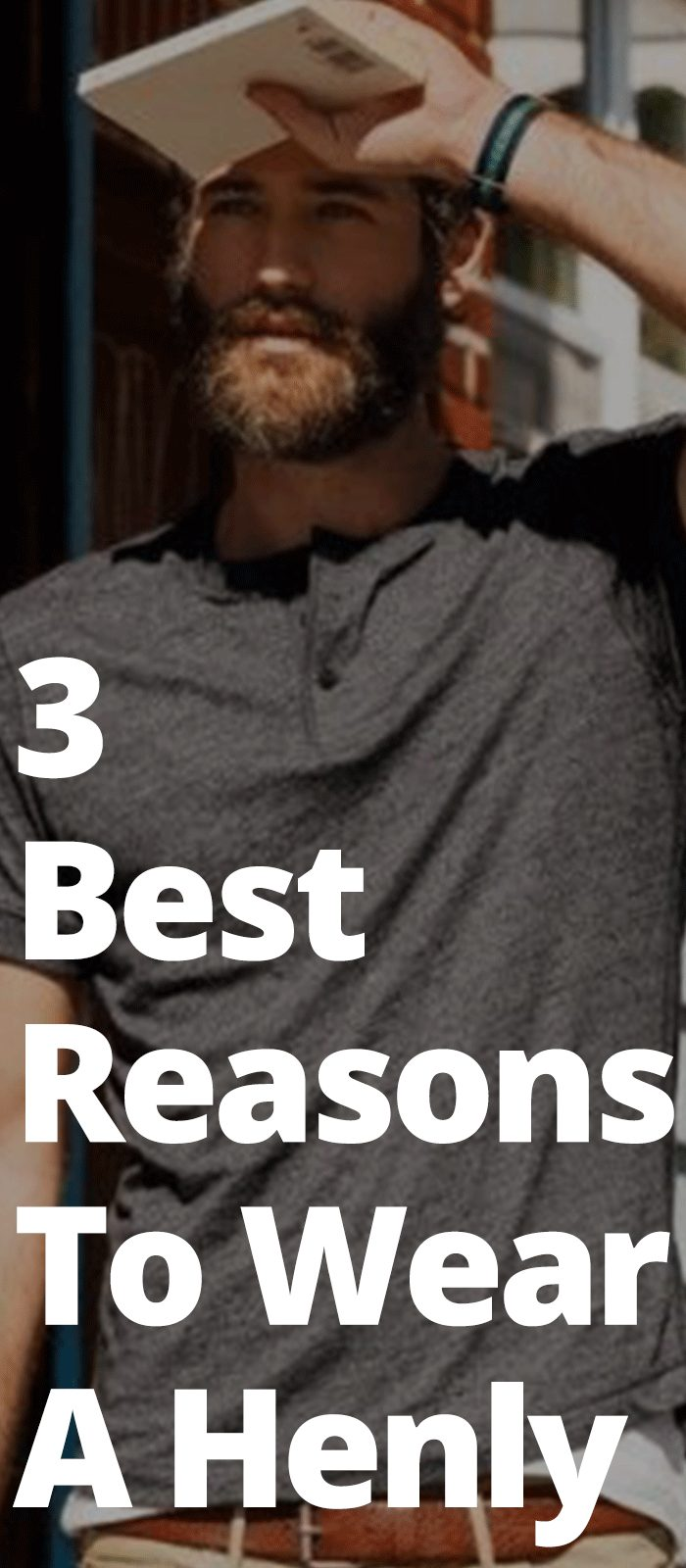 3 Best Reasons To Wear A Henly