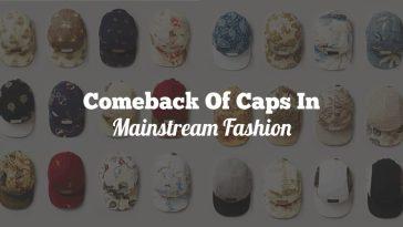 Comeback Of Caps In Mainstream Fashion
