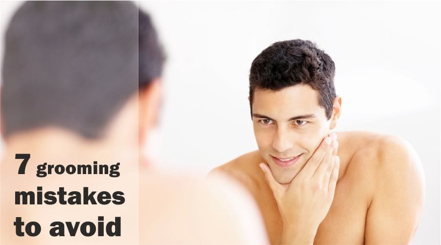 7 grooming mistakes to avoid