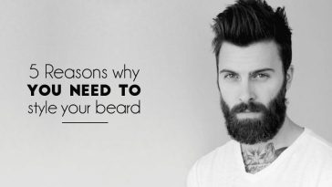 Beard Style 5 Reasons why you need to style your beard!