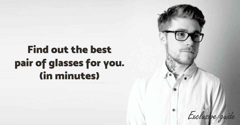 Find out the best pair of glasses or frames for you