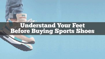 Understand Your Feet Before Buying Sports Shoes