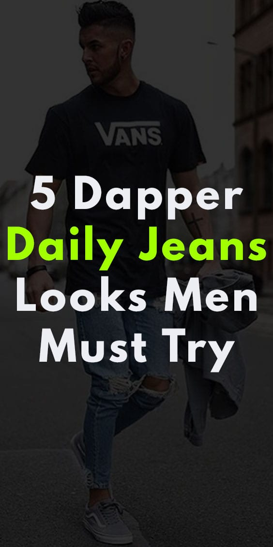 5 Dapper Daily Jeans Look