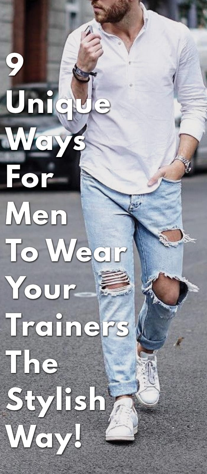 9-Unique-Ways-For-Men-To-Wear-Your-Trainers-The-Stylish-Way!