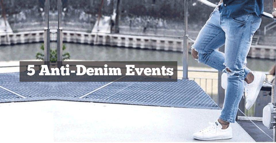 The 5 Anti-Denim Events