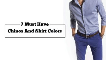 7 Must Have Chinos And Shirt Colors For 7 Different Looks This Season