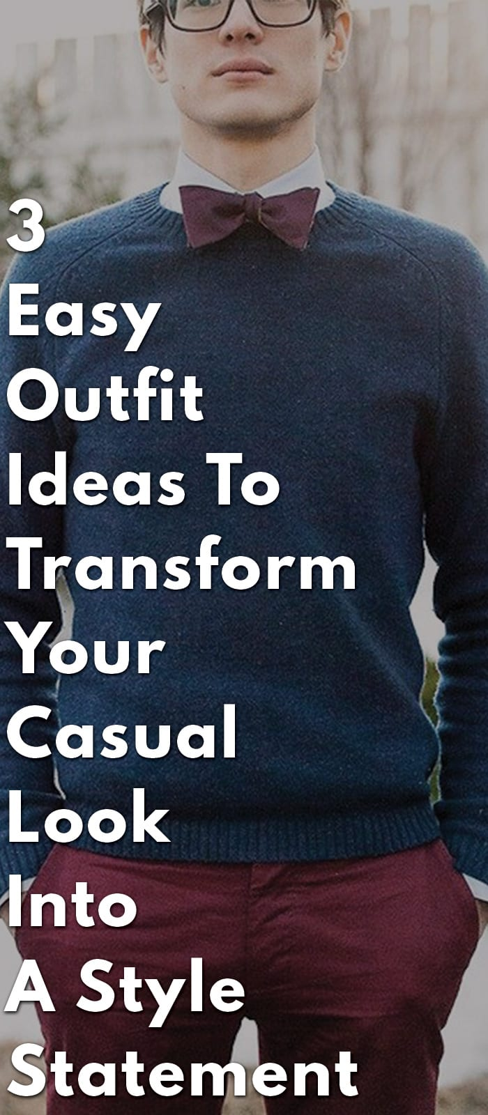 3-Easy-Outfit-Ideas-To-Transform-Your-Casual-Look-Into-A-Style-Statement