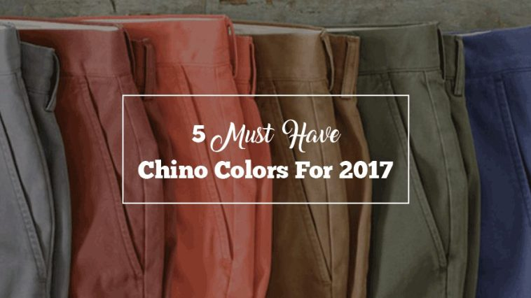 5 Must have Chino colors for 2017