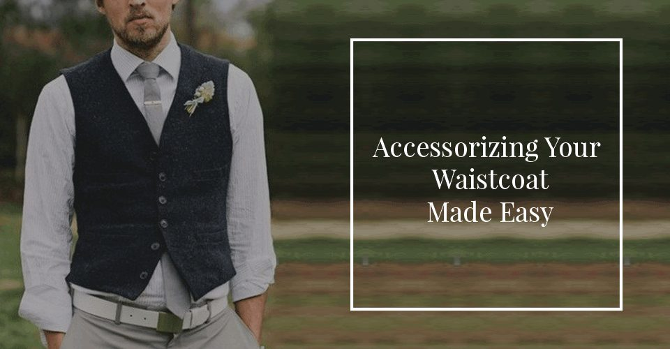 Accessorizing Your Waistcoat Made Easy