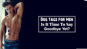 Dog Tags for Men – Is It Time To Say Goodbye Yet