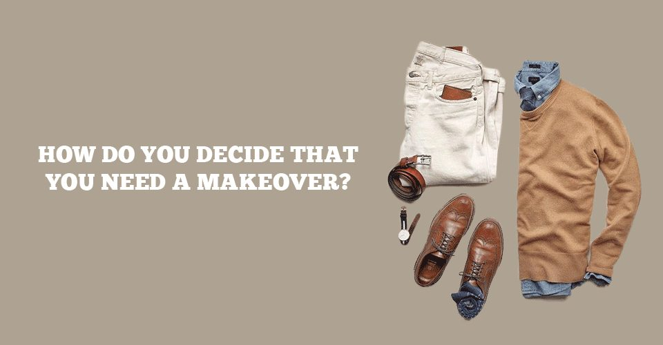 How Do You Decide That You Need A Makeover