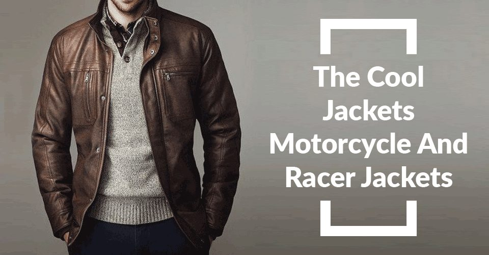 The Cool Jackets – Motorcycle And Racer Jackets