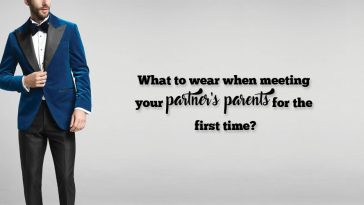 What to wear when meeting your partner's parents for the first time