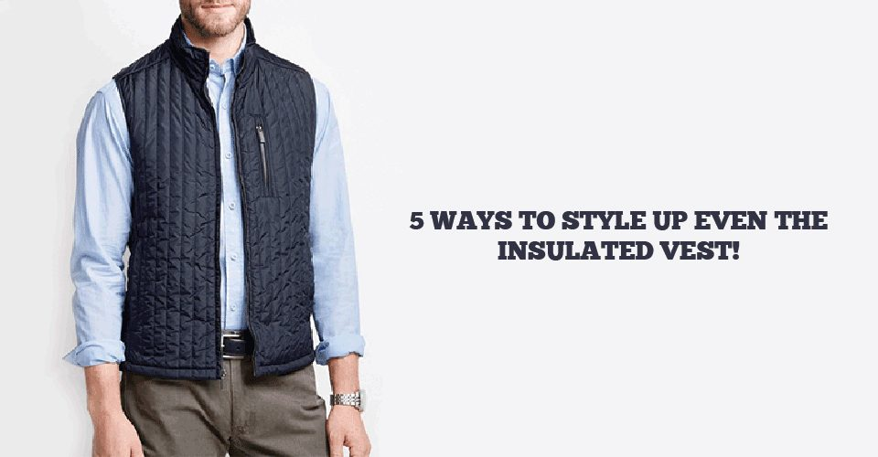 styling of insulated vest