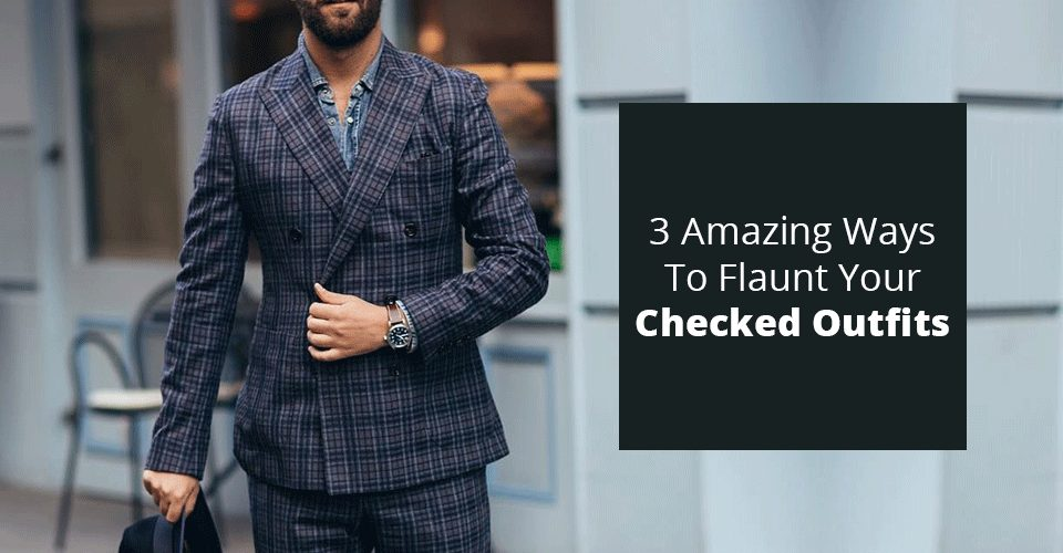 3 Ways To Flaunt Your Checked Outfits