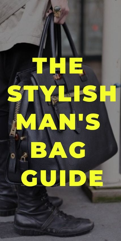 The Stylish Man's Bag Guide