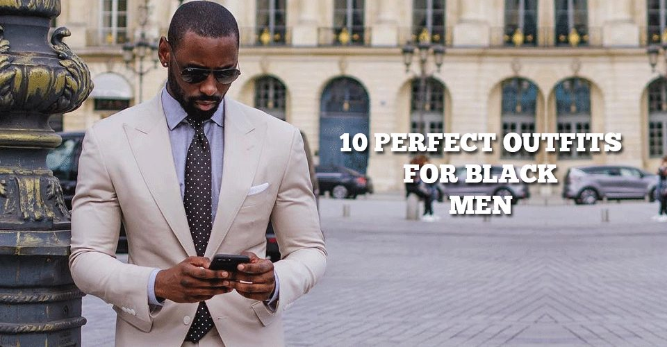 10 perfect out fit for black men