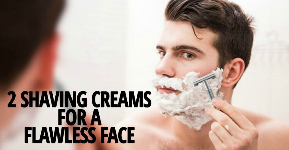 2-SHAVING-CREAMS-FOR-A-FLAWLESS-FACE