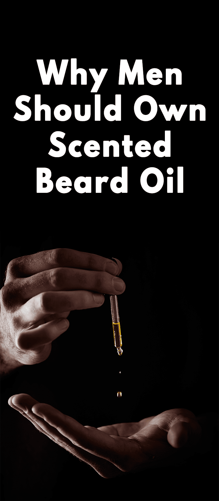 Why Men Should Own Scented Beard Oil!