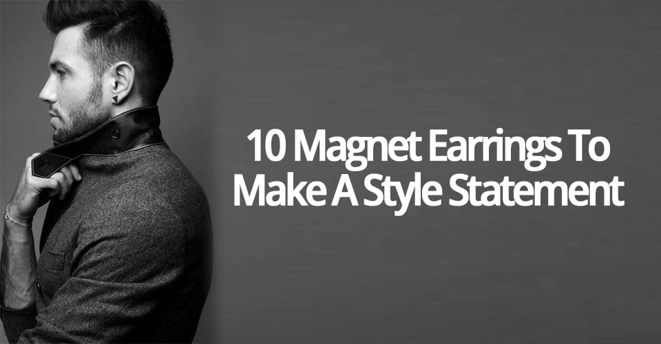 10 MAGNET EARRINGS TO MAKE A STYLE STATEMENT