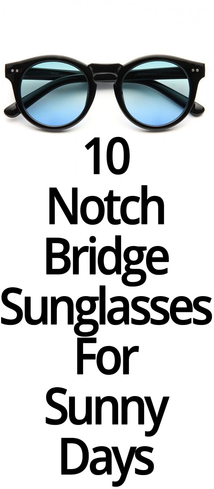 10 NOTCH BRIDGE SUNGLASSES