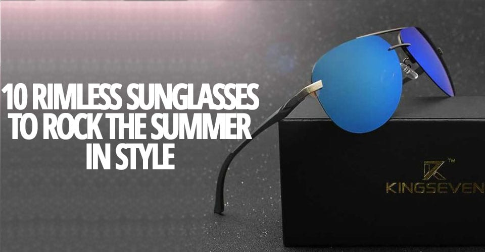 10-RIMLESS-SUNGLASSES-TO-ROCK-THE-SUMMER-IN-STYLE