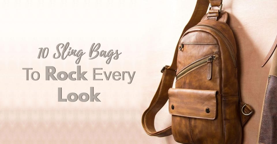 10 Sling Bags To Rock Every Look