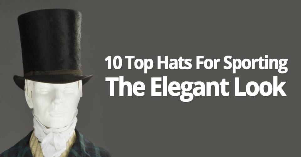 10 TOP HATS FOR SPORTING THE ELEGANT LOOK