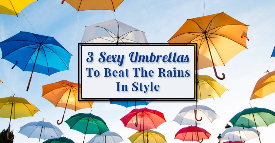 3 Sexy Umbrellas To Beat TheRains In Style