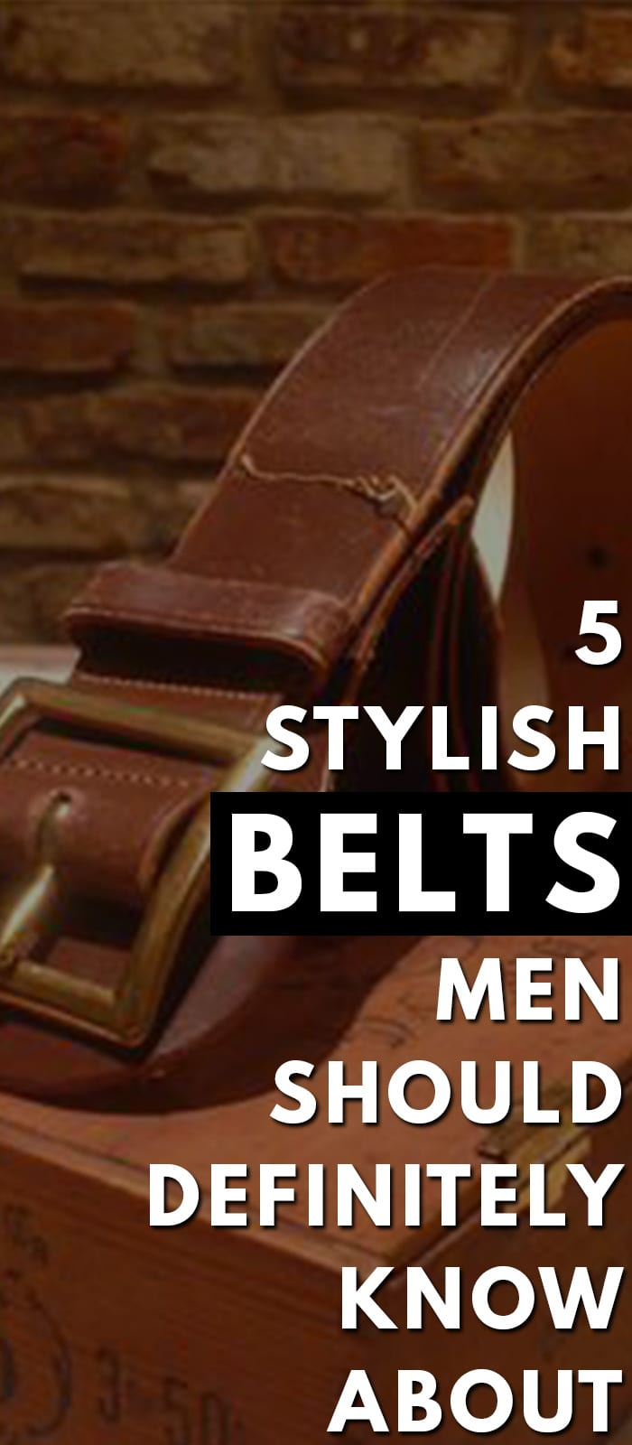 5 Stylish Belts Men Should Definitely Know