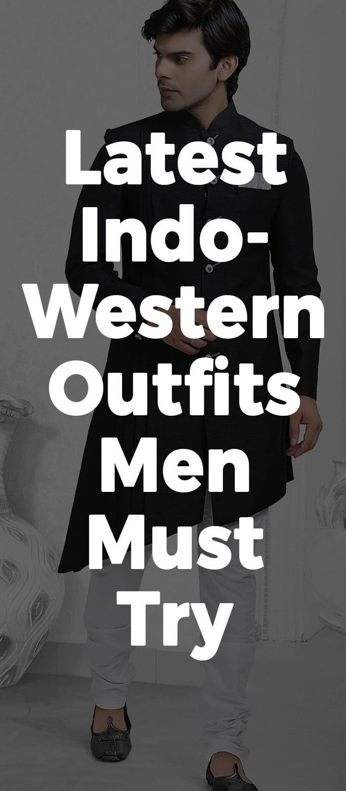 Latest Indo- Western Outfits Men Must Try