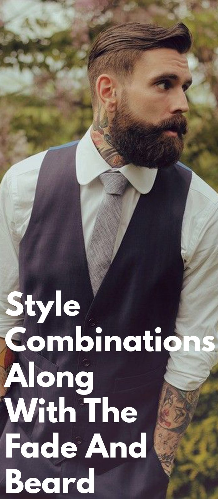Style Combinations Along With The Fade And Beard