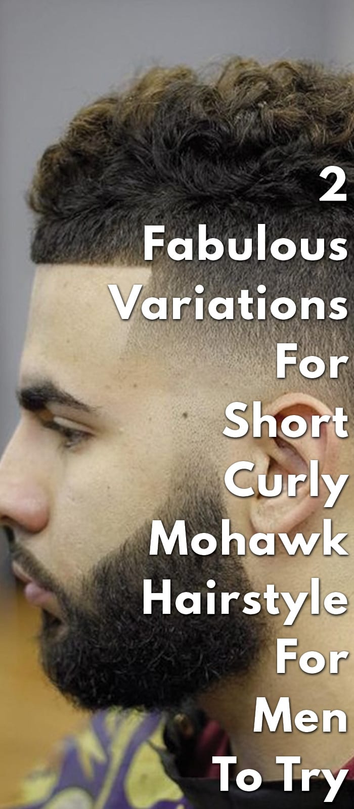 2 Fabulous Variations For Short Curly Mohawk Hairstyle For Men To Try